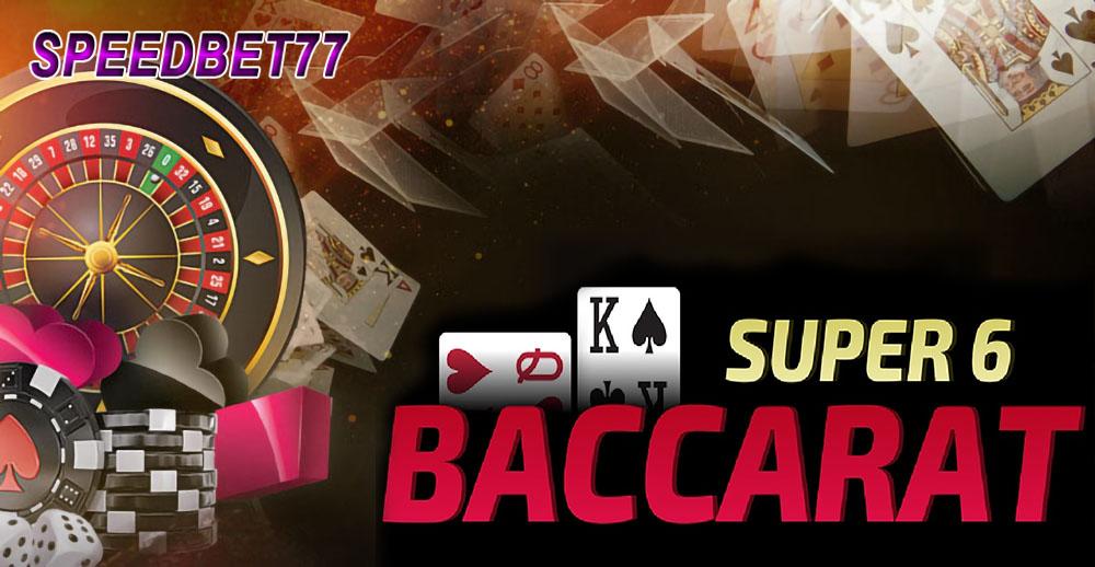Judi Casino Super 6 Baccarat 24 Jam Terpercaya